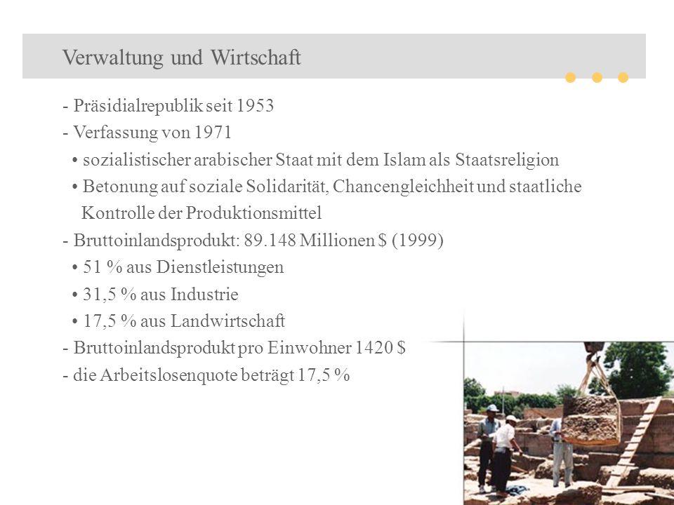 Verwaltung und Wirtschaft - Präsidialrepublik seit 1953 - Verfassung von 1971 sozialistischer arabischer Staat mit dem Islam als Staatsreligion Betonu