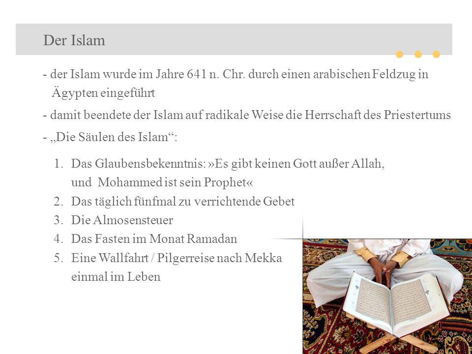 - der Islam wurde im Jahre 641 n. Chr. durch einen arabischen Feldzug in Ägypten eingeführt - damit beendete der Islam auf radikale Weise die Herrscha
