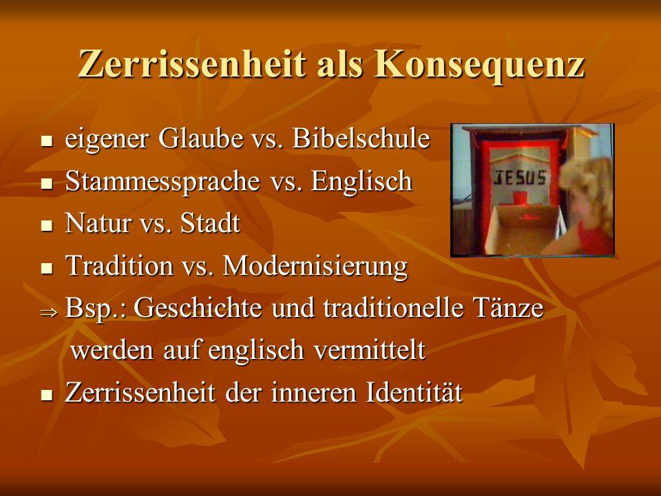 Zerrissenheit als Konsequenz eigener Glaube vs. Bibelschule eigener Glaube vs. Bibelschule Stammessprache vs. Englisch Stammessprache vs. Englisch Nat
