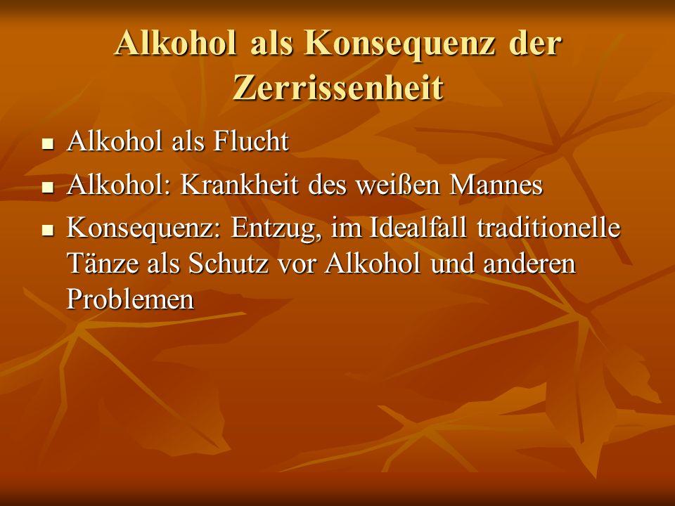 Alkohol als Konsequenz der Zerrissenheit Alkohol als Flucht Alkohol als Flucht Alkohol: Krankheit des weißen Mannes Alkohol: Krankheit des weißen Mann