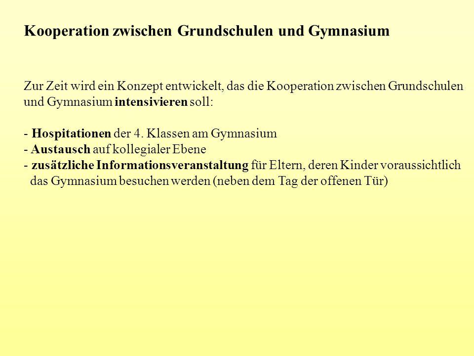 Kooperation zwischen Grundschulen und Gymnasium Zur Zeit wird ein Konzept entwickelt, das die Kooperation zwischen Grundschulen und Gymnasium intensiv
