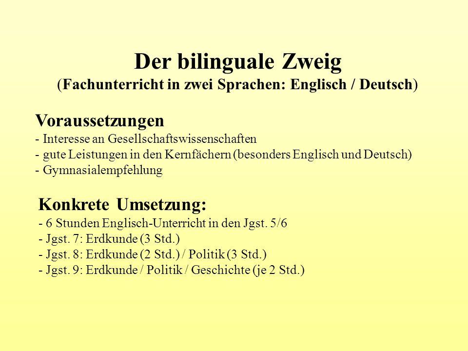 Der bilinguale Zweig (Fachunterricht in zwei Sprachen: Englisch / Deutsch) Voraussetzungen - Interesse an Gesellschaftswissenschaften - gute Leistunge