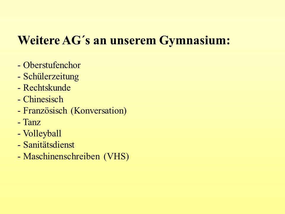 Weitere AG´s an unserem Gymnasium: - Oberstufenchor - Schülerzeitung - Rechtskunde - Chinesisch - Französisch (Konversation) - Tanz - Volleyball - San