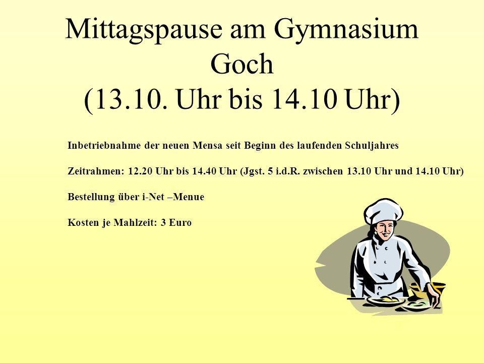 Mittagspause am Gymnasium Goch (13.10. Uhr bis 14.10 Uhr) Inbetriebnahme der neuen Mensa seit Beginn des laufenden Schuljahres Zeitrahmen: 12.20 Uhr b
