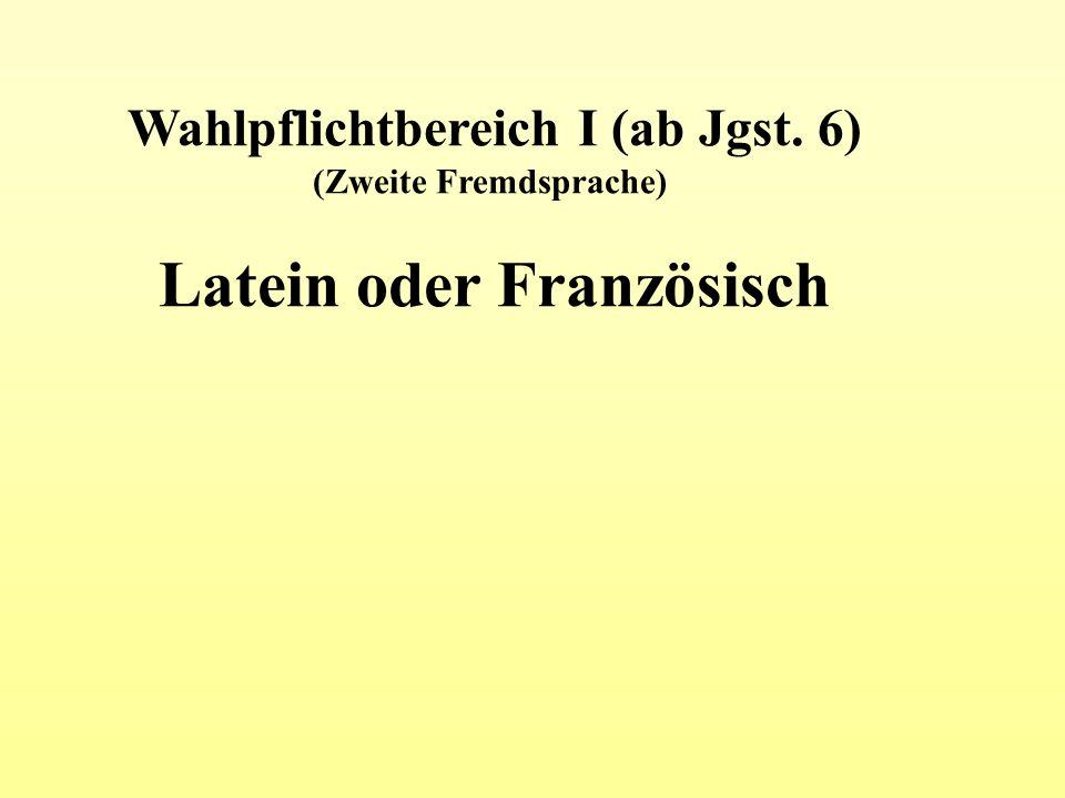 Wahlpflichtbereich I (ab Jgst. 6) (Zweite Fremdsprache) Latein oder Französisch