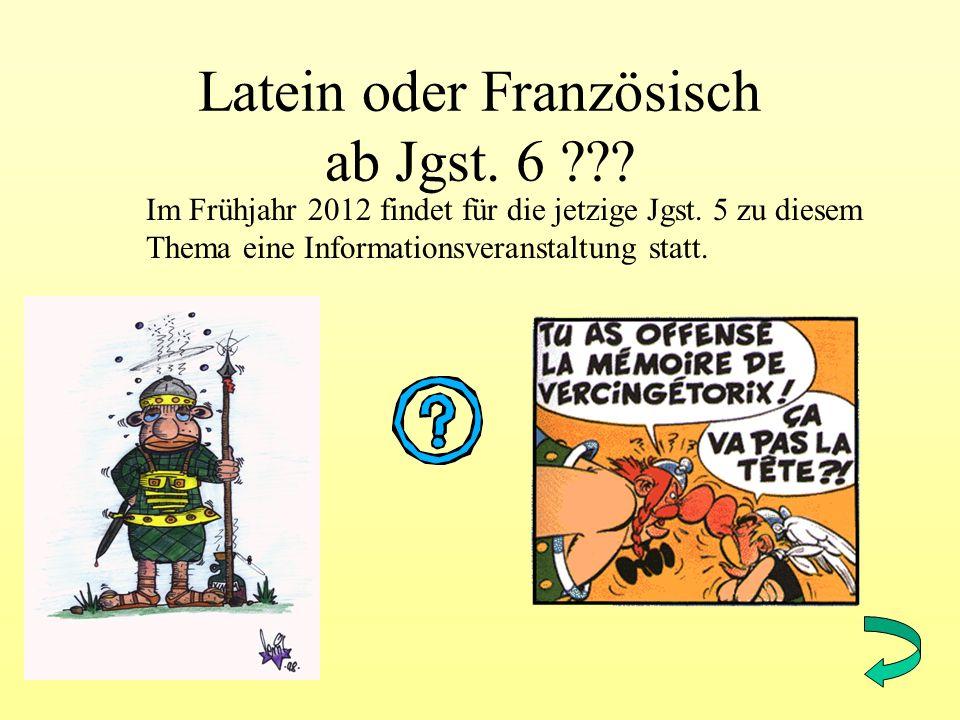 Latein oder Französisch ab Jgst. 6 ??? Im Frühjahr 2012 findet für die jetzige Jgst. 5 zu diesem Thema eine Informationsveranstaltung statt.