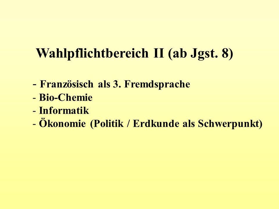 Wahlpflichtbereich II (ab Jgst. 8) - Französisch als 3. Fremdsprache - Bio-Chemie - Informatik - Ökonomie (Politik / Erdkunde als Schwerpunkt)