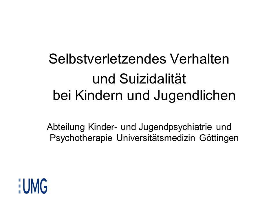 Selbstverletzendes Verhalten und Suizidalität bei Kindern und Jugendlichen Abteilung Kinder- und Jugendpsychiatrie und Psychotherapie Universitätsmedi