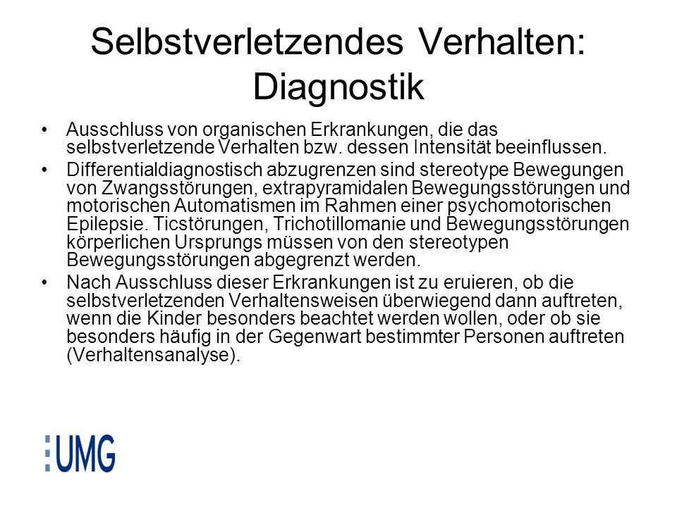 Selbstverletzendes Verhalten: Diagnostik Ausschluss von organischen Erkrankungen, die das selbstverletzende Verhalten bzw. dessen Intensität beeinflus
