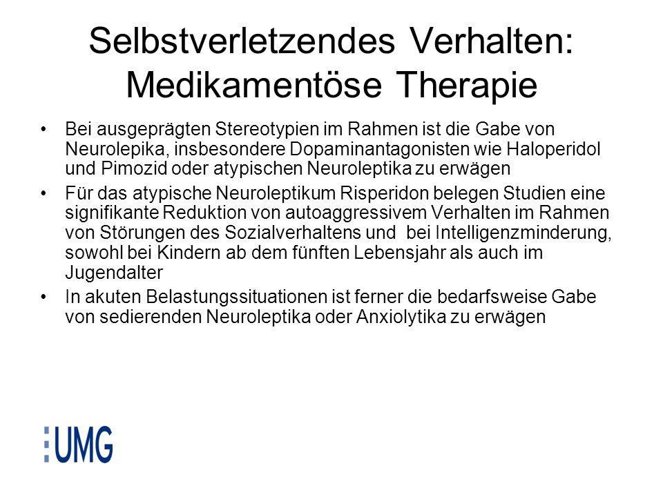 Selbstverletzendes Verhalten: Medikamentöse Therapie Bei ausgeprägten Stereotypien im Rahmen ist die Gabe von Neurolepika, insbesondere Dopaminantagon