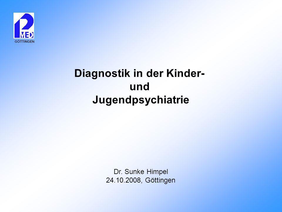 GÖTTINGEN Diagnostik in der Kinder- und Jugendpsychiatrie Dr. Sunke Himpel 24.10.2008, Göttingen