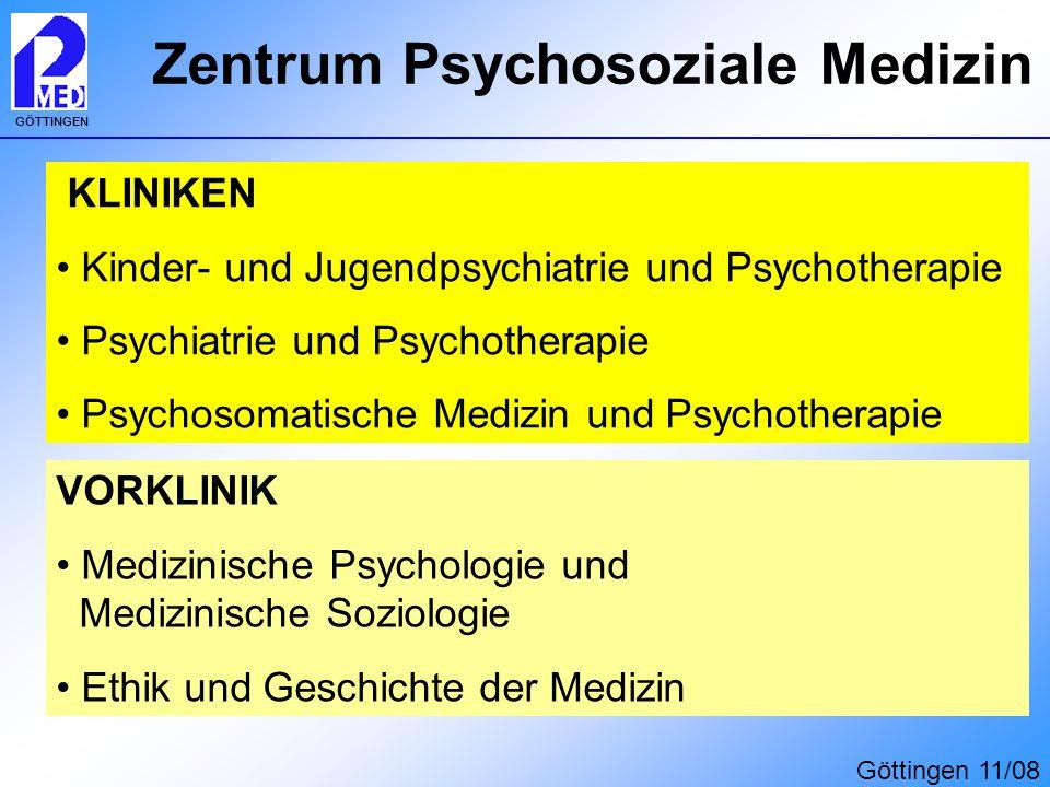 GÖTTINGEN Zentrum Psychosoziale Medizin KLINIKEN Kinder- und Jugendpsychiatrie und Psychotherapie Psychiatrie und Psychotherapie Psychosomatische Medi