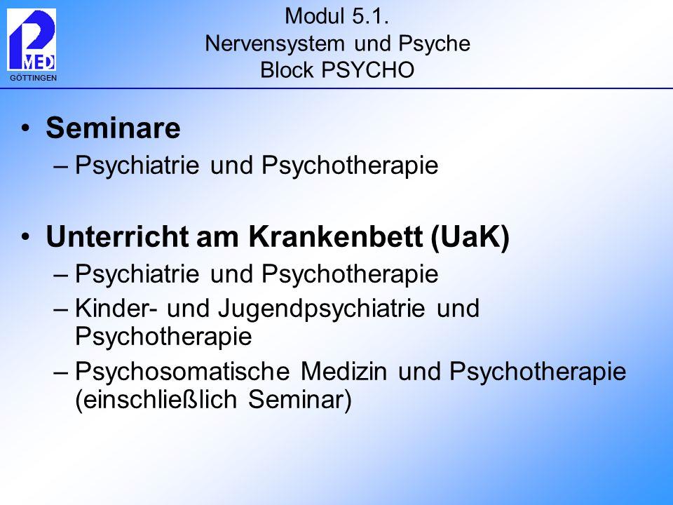 GÖTTINGEN Modul 5.1. Nervensystem und Psyche Block PSYCHO Seminare –Psychiatrie und Psychotherapie Unterricht am Krankenbett (UaK) –Psychiatrie und Ps