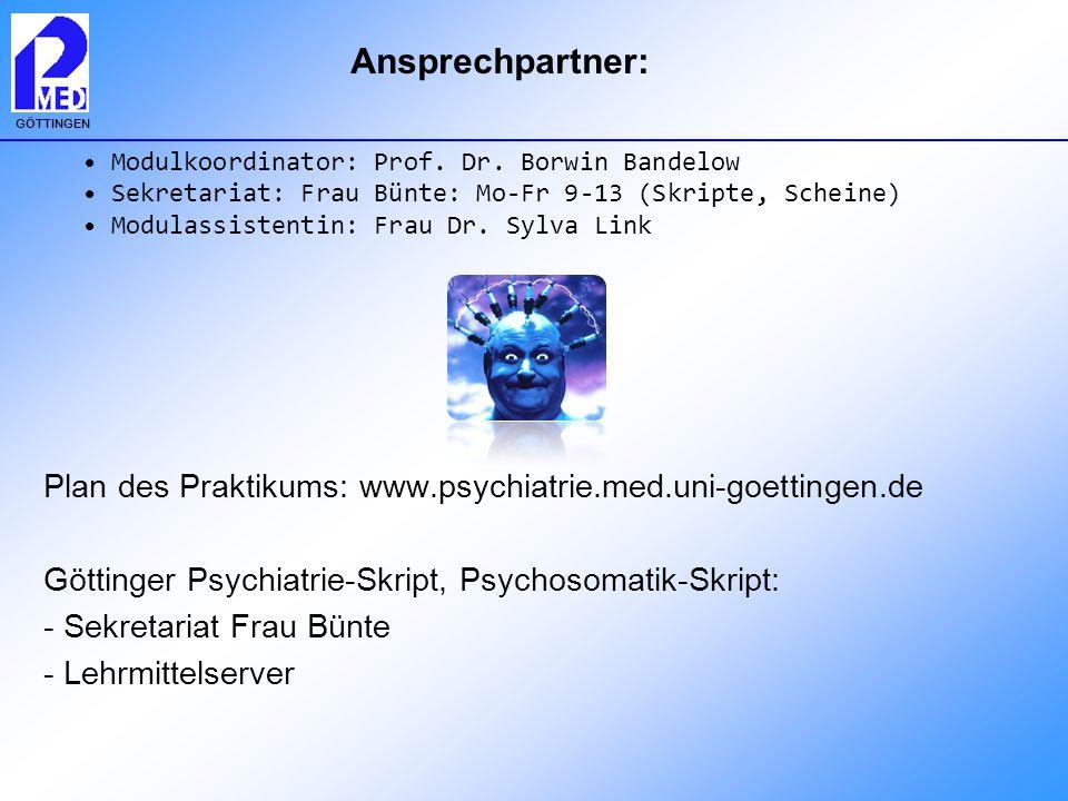 GÖTTINGEN Ansprechpartner: Plan des Praktikums: www.psychiatrie.med.uni-goettingen.de Göttinger Psychiatrie-Skript, Psychosomatik-Skript: - Sekretaria