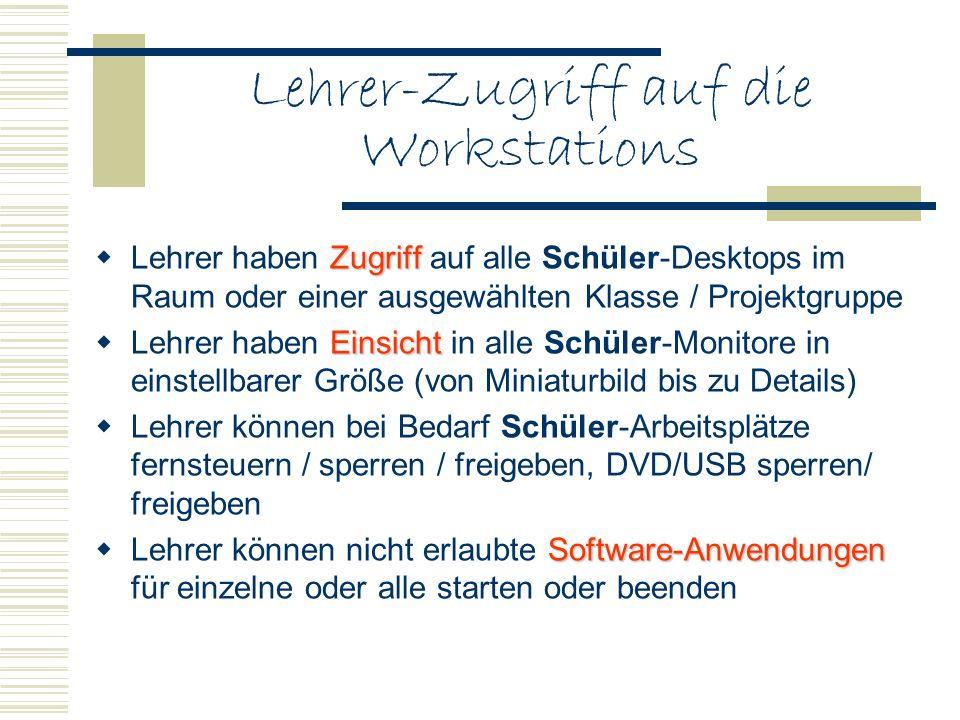 Lehrer-Zugriff auf die Workstations Zugriff Lehrer haben Zugriff auf alle Schüler-Desktops im Raum oder einer ausgewählten Klasse / Projektgruppe Eins