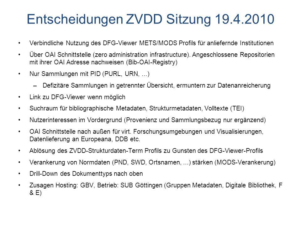 Entscheidungen ZVDD Sitzung 19.4.2010 Verbindliche Nutzung des DFG-Viewer METS/MODS Profils für anliefernde Institutionen Über OAI Schnittstelle (zero administration infrastructure).