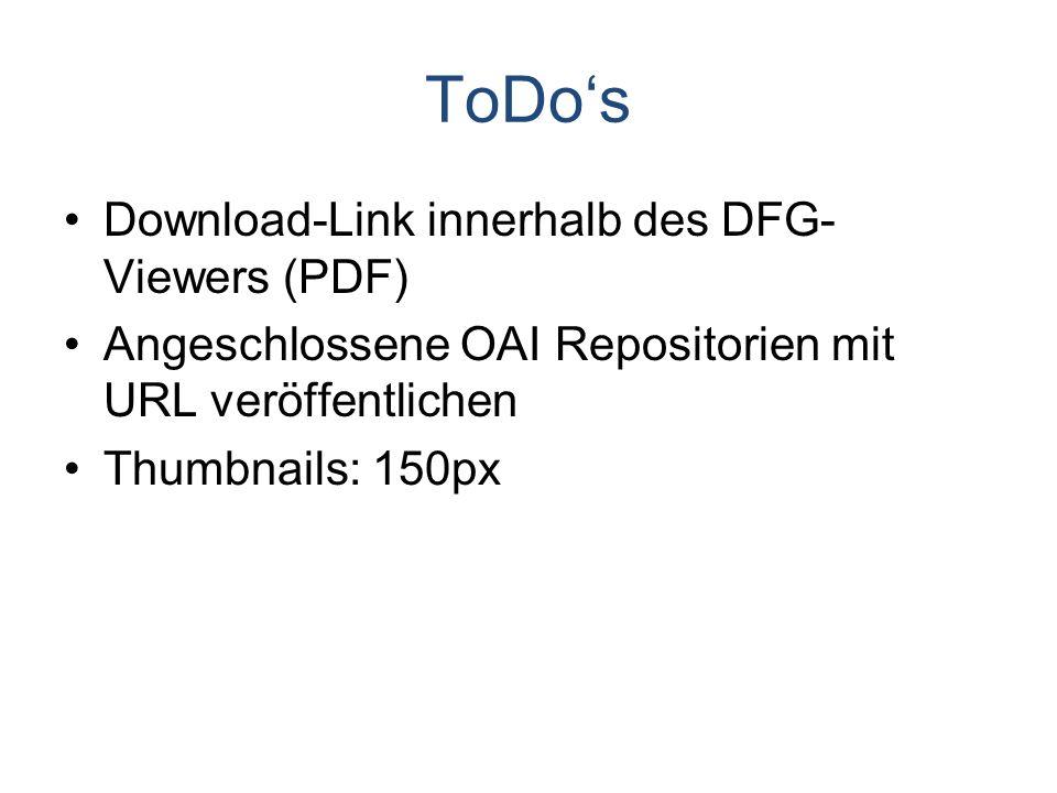 ToDos Download-Link innerhalb des DFG- Viewers (PDF) Angeschlossene OAI Repositorien mit URL veröffentlichen Thumbnails: 150px