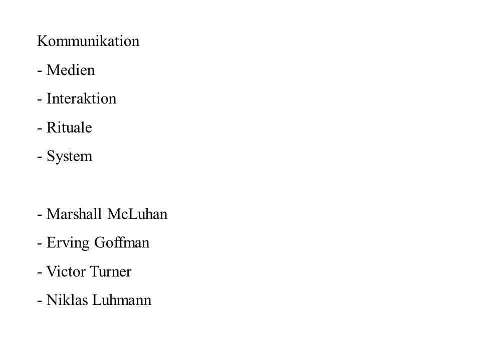 Kommunikation - Medien - Interaktion - Rituale - System - Marshall McLuhan - Erving Goffman - Victor Turner - Niklas Luhmann