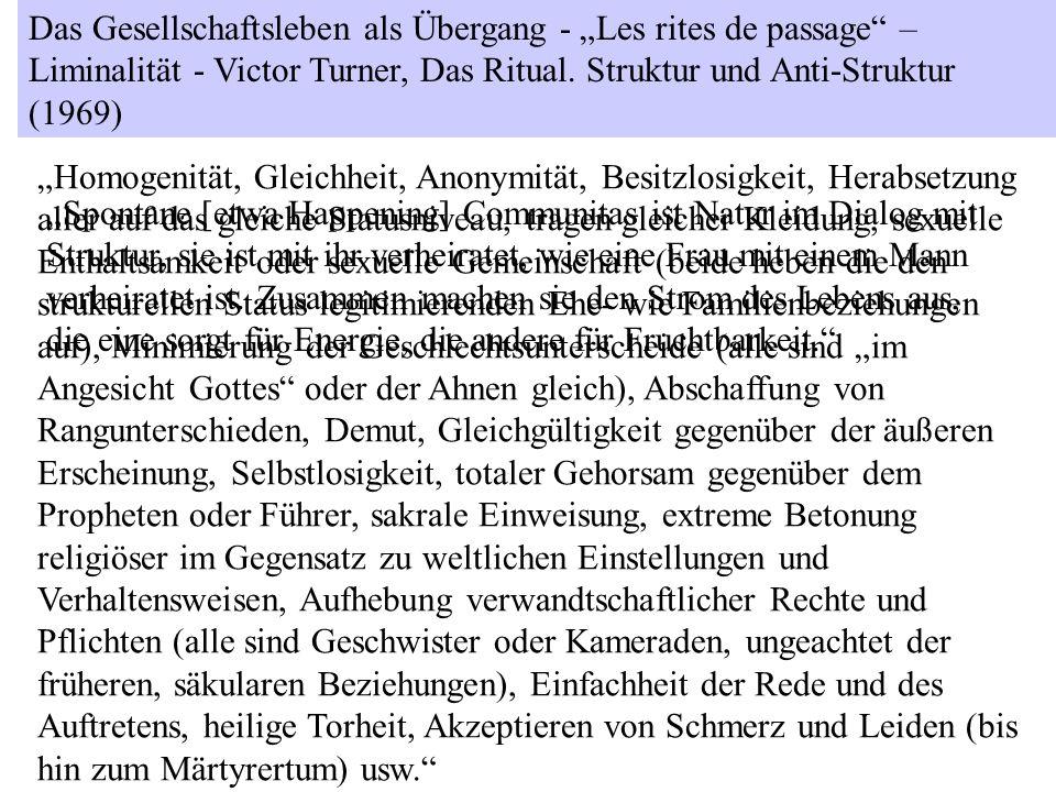 Das Gesellschaftsleben als Übergang - Les rites de passage – Liminalität - Victor Turner, Das Ritual. Struktur und Anti-Struktur (1969) Spontane [etwa