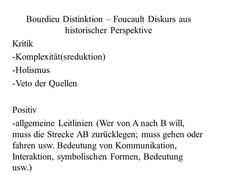 Bourdieu Distinktion – Foucault Diskurs aus historischer Perspektive Kritik -Komplexität(sreduktion) -Holismus -Veto der Quellen Positiv -allgemeine L