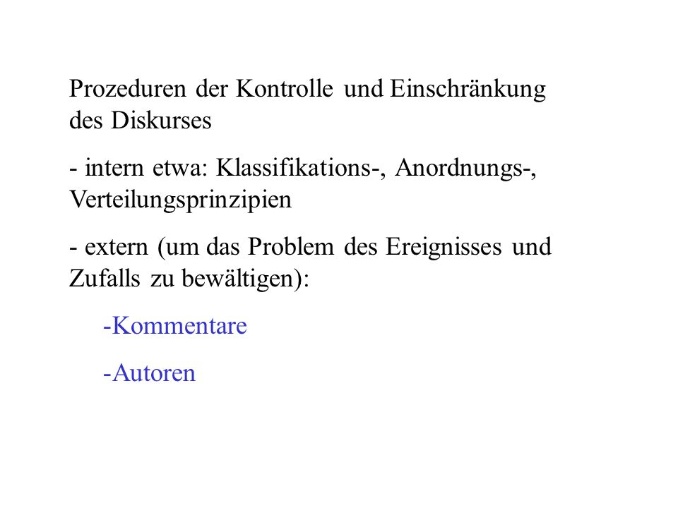 Prozeduren der Kontrolle und Einschränkung des Diskurses - intern etwa: Klassifikations-, Anordnungs-, Verteilungsprinzipien - extern (um das Problem