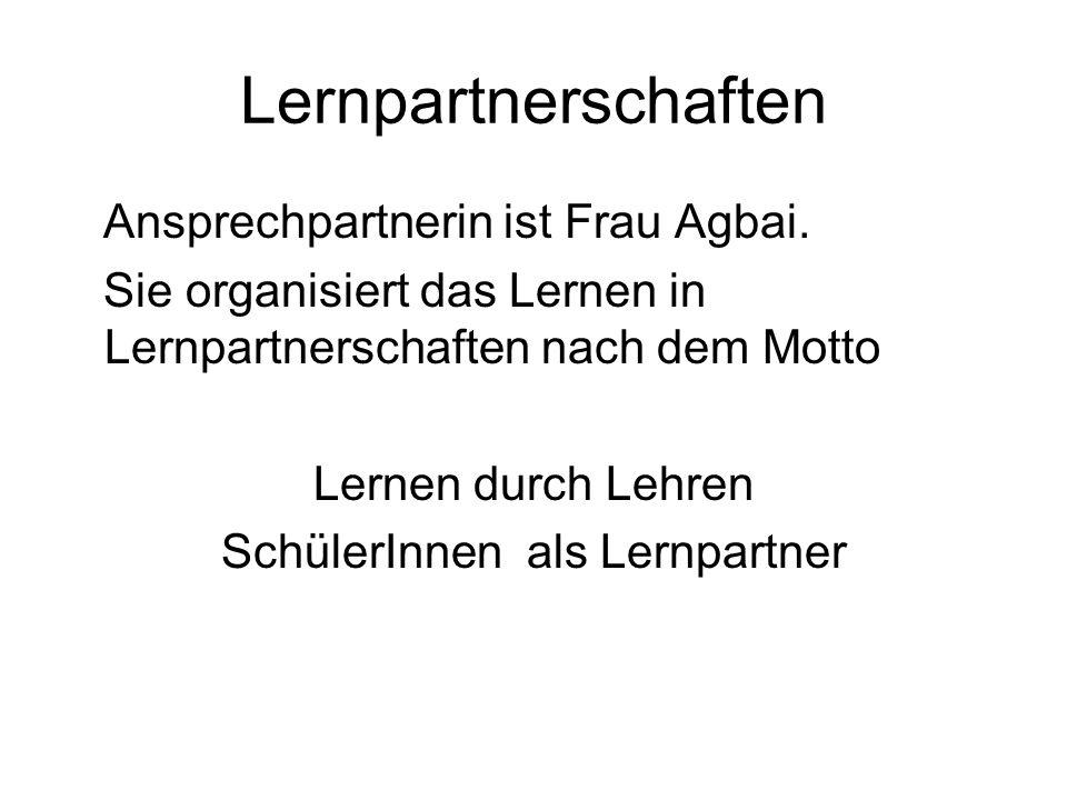 Lernpartnerschaften Ansprechpartnerin ist Frau Agbai. Sie organisiert das Lernen in Lernpartnerschaften nach dem Motto Lernen durch Lehren SchülerInne