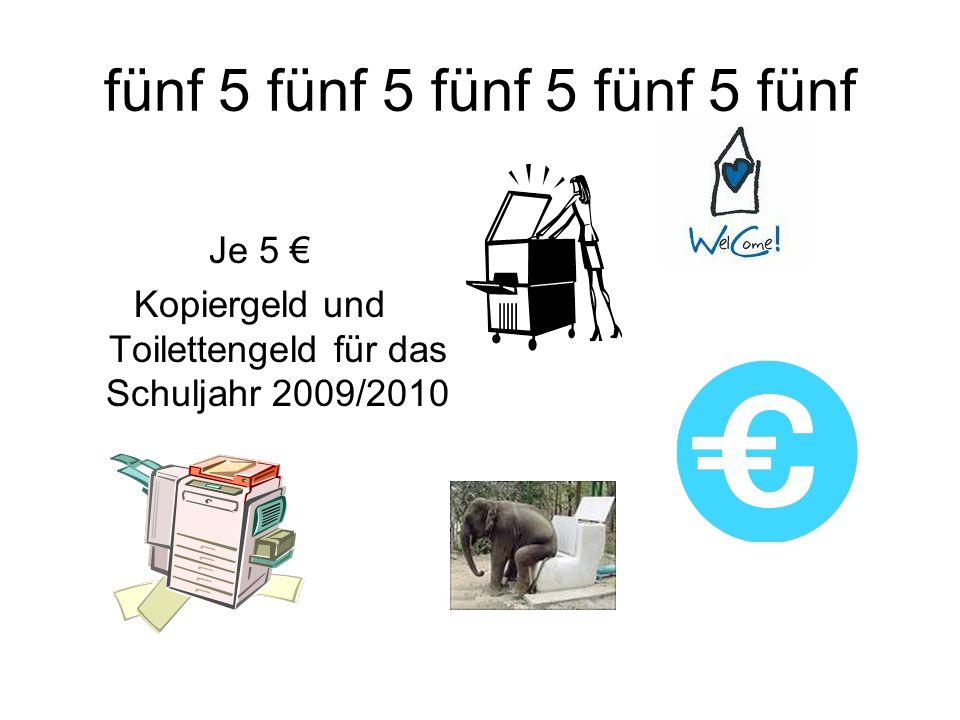 fünf 5 fünf 5 fünf 5 fünf 5 fünf Je 5 Kopiergeld und Toilettengeld für das Schuljahr 2009/2010