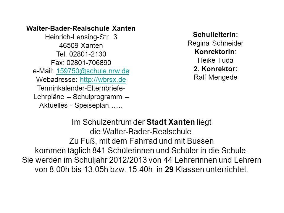 Walter-Bader-Realschule Xanten Heinrich-Lensing-Str. 3 46509 Xanten Tel. 02801-2130 Fax: 02801-706890 e-Mail: 159750@schule.nrw.de159750@schule.nrw.de