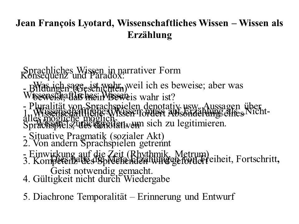 Jean François Lyotard, Wissenschaftliches Wissen – Wissen als Erzählung Was ich sage, ist wahr, weil ich es beweise; aber was beweist, daß mein Beweis
