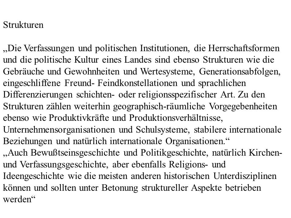 Strukturen Die Verfassungen und politischen Institutionen, die Herrschaftsformen und die politische Kultur eines Landes sind ebenso Strukturen wie die