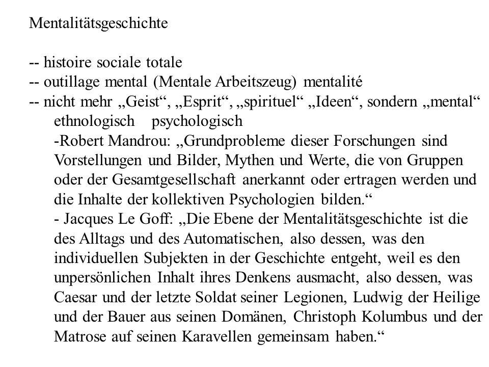Mentalitätsgeschichte -- histoire sociale totale -- outillage mental (Mentale Arbeitszeug) mentalité -- nicht mehr Geist, Esprit, spirituel Ideen, son