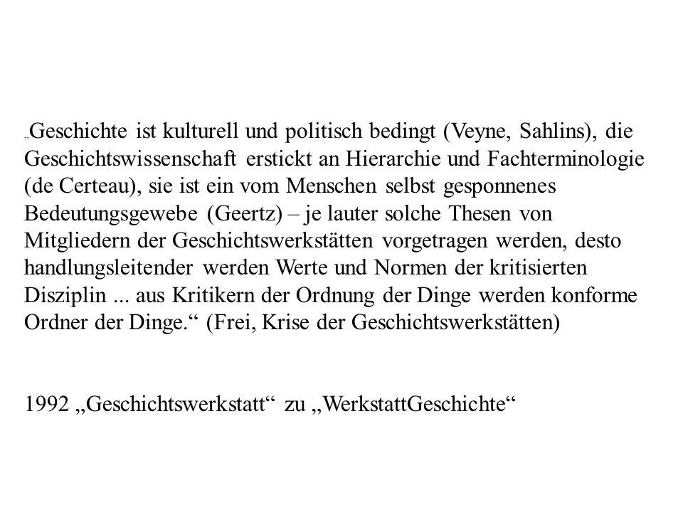 Geschichte ist kulturell und politisch bedingt (Veyne, Sahlins), die Geschichtswissenschaft erstickt an Hierarchie und Fachterminologie (de Certeau),