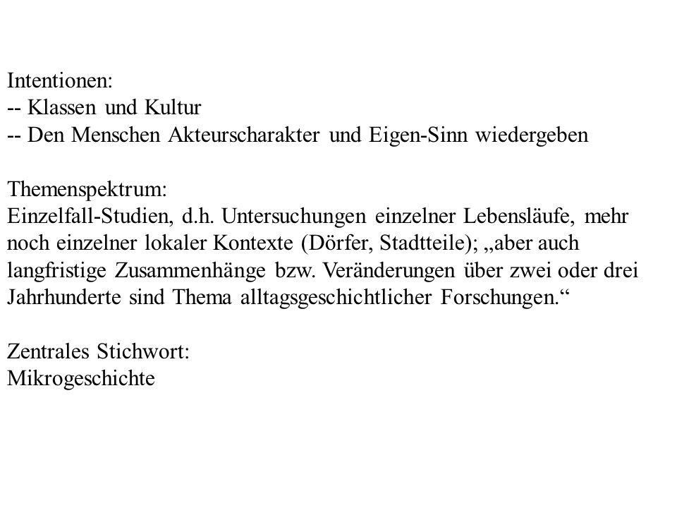 Intentionen: -- Klassen und Kultur -- Den Menschen Akteurscharakter und Eigen-Sinn wiedergeben Themenspektrum: Einzelfall-Studien, d.h. Untersuchungen