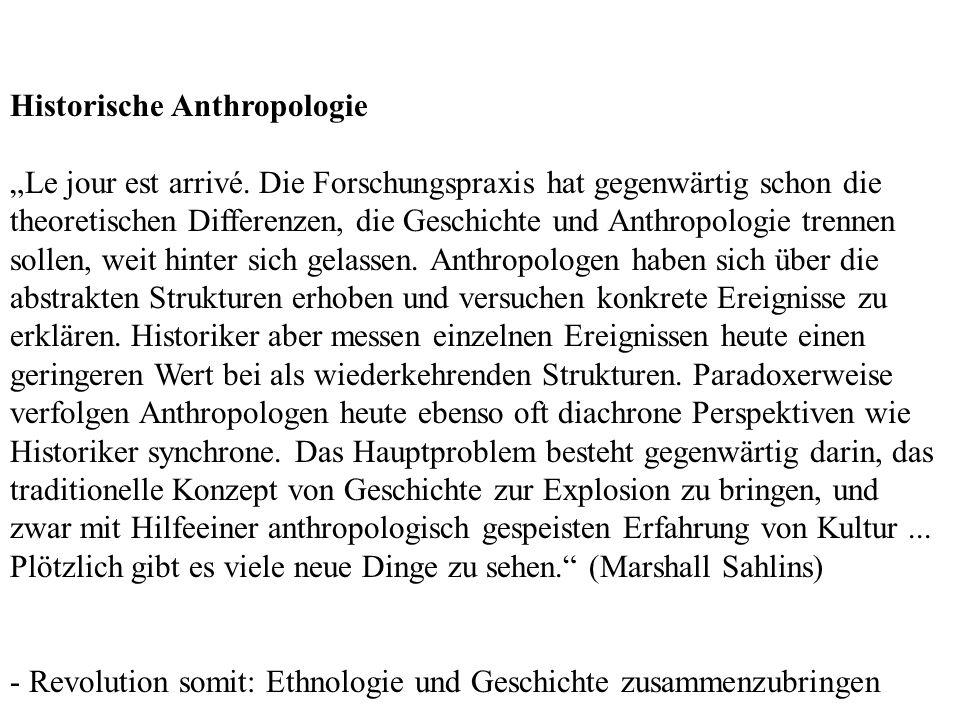 Historische Anthropologie Le jour est arrivé. Die Forschungspraxis hat gegenwärtig schon die theoretischen Differenzen, die Geschichte und Anthropolog
