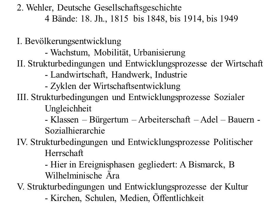 2. Wehler, Deutsche Gesellschaftsgeschichte 4 Bände: 18. Jh., 1815 bis 1848, bis 1914, bis 1949 I. Bevölkerungsentwicklung - Wachstum, Mobilität, Urba