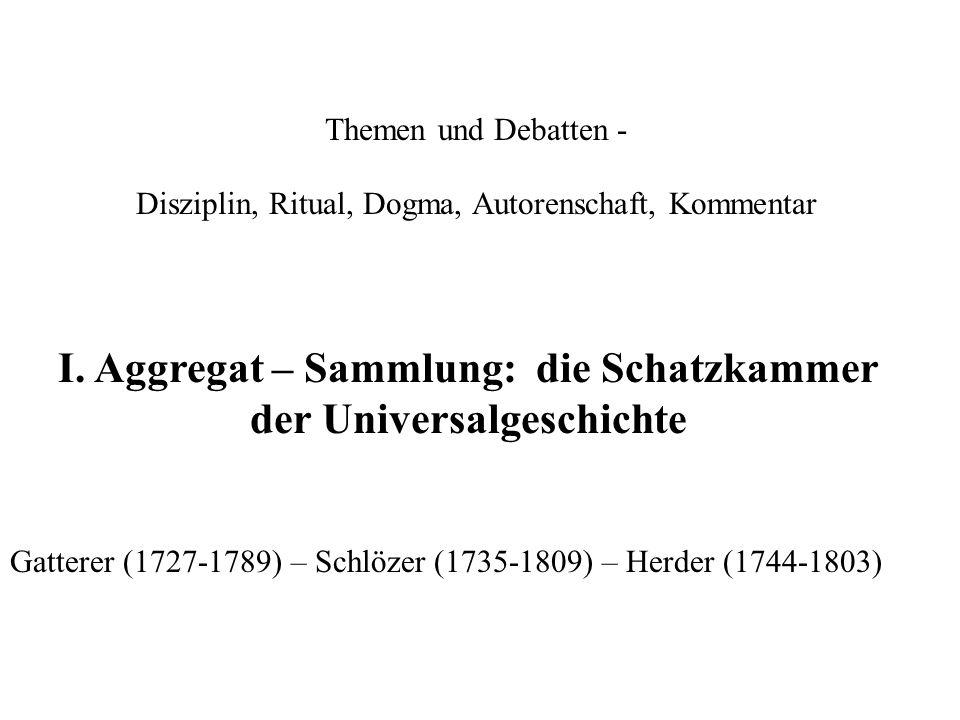 Themen und Debatten - Disziplin, Ritual, Dogma, Autorenschaft, Kommentar Gatterer (1727-1789) – Schlözer (1735-1809) – Herder (1744-1803) I.