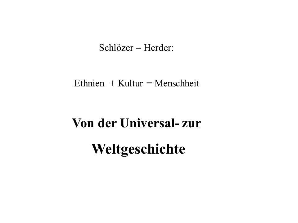 Schlözer – Herder: Ethnien + Kultur = Menschheit Von der Universal- zur Weltgeschichte
