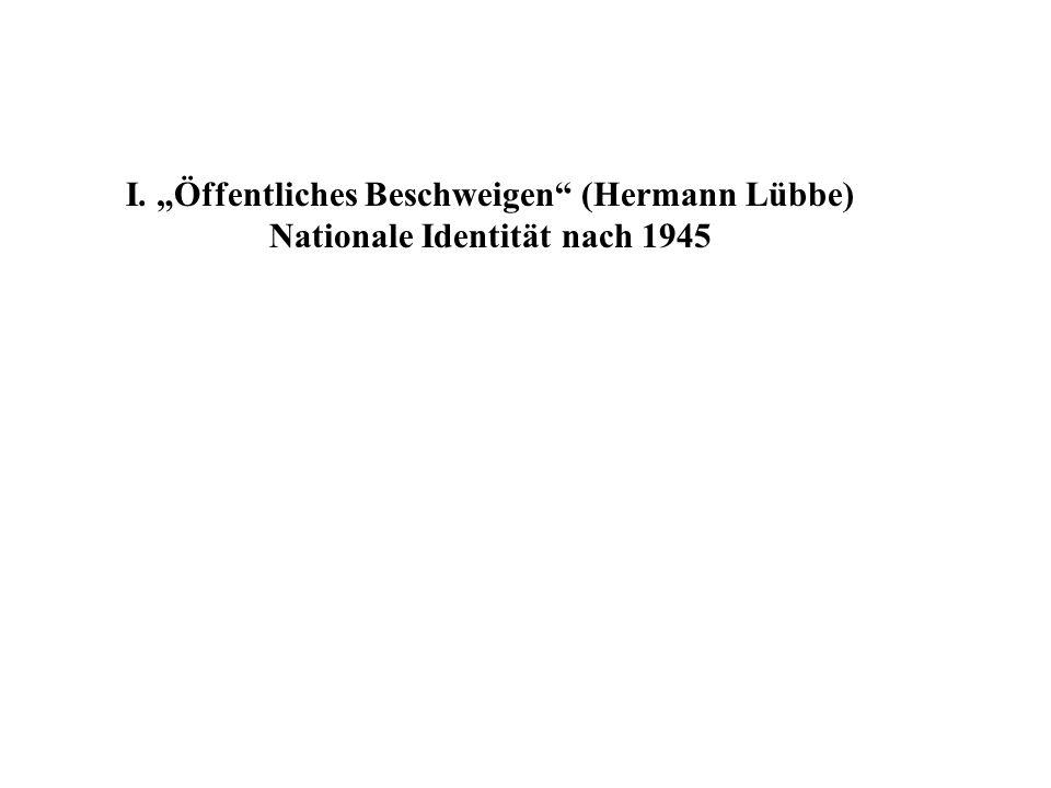 I. Öffentliches Beschweigen (Hermann Lübbe) Nationale Identität nach 1945