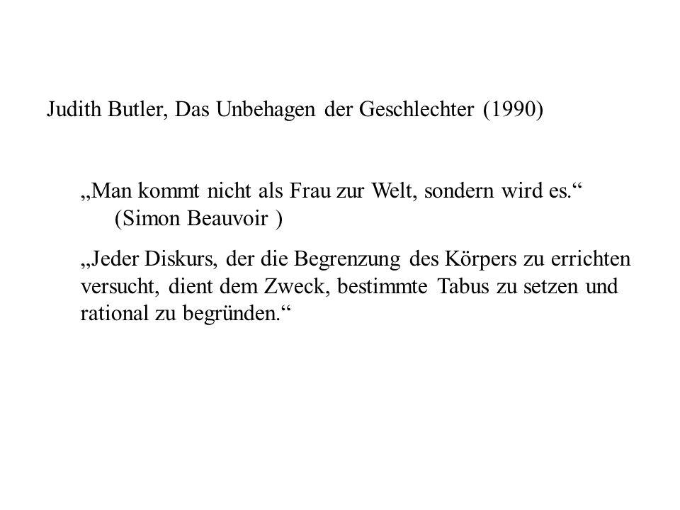 Judith Butler, Das Unbehagen der Geschlechter (1990) Man kommt nicht als Frau zur Welt, sondern wird es.