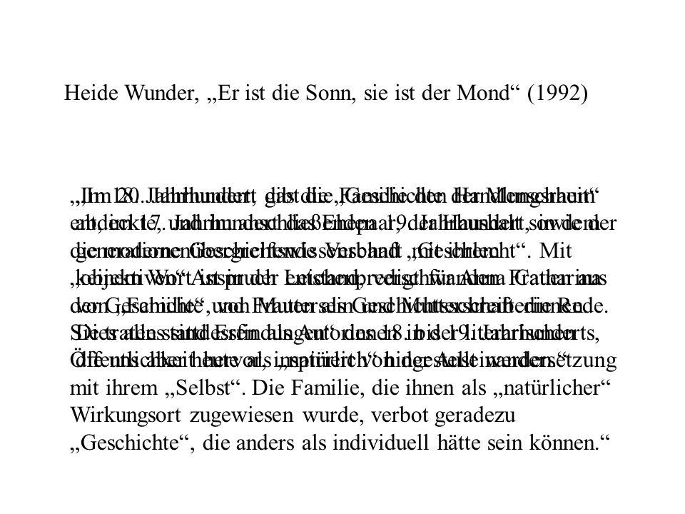 Heide Wunder, Er ist die Sonn, sie ist der Mond (1992) Im 20. Jahrhundert gibt die Familie den Handlungsraum ab, im 17. Jahrhundert das Ehepaar, der H
