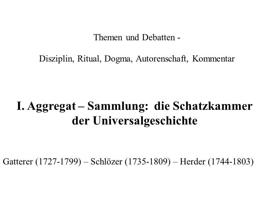 Themen und Debatten - Disziplin, Ritual, Dogma, Autorenschaft, Kommentar Gatterer (1727-1799) – Schlözer (1735-1809) – Herder (1744-1803) I.