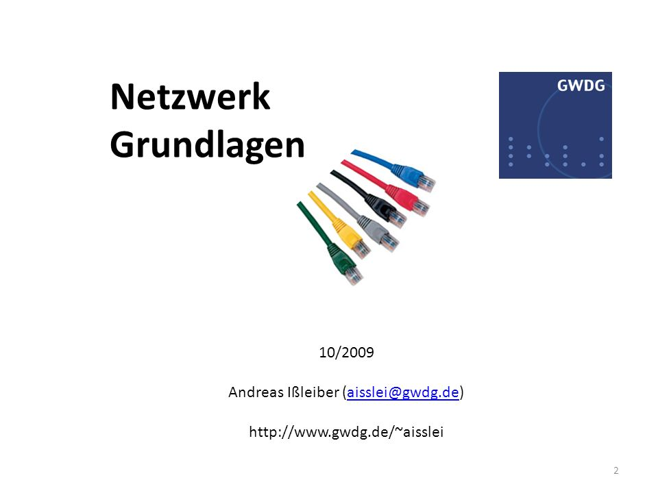 Netzwerk Grundlagen 10/2009 Andreas Ißleiber (aisslei@gwdg.de)aisslei@gwdg.de http://www.gwdg.de/~aisslei 2