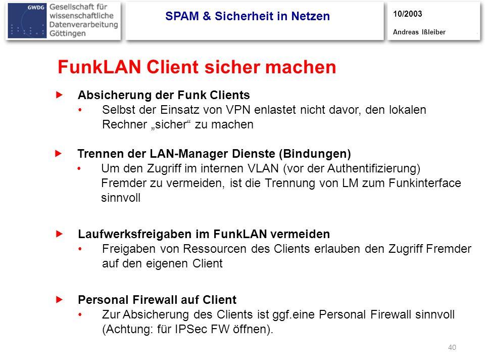 40 FunkLAN Client sicher machen Absicherung der Funk Clients Selbst der Einsatz von VPN enlastet nicht davor, den lokalen Rechner sicher zu machen Tre