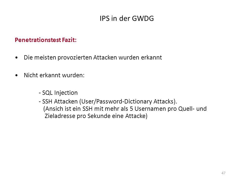 47 IPS in der GWDG Penetrationstest Fazit: Die meisten provozierten Attacken wurden erkannt Nicht erkannt wurden: - SQL Injection - SSH Attacken (User