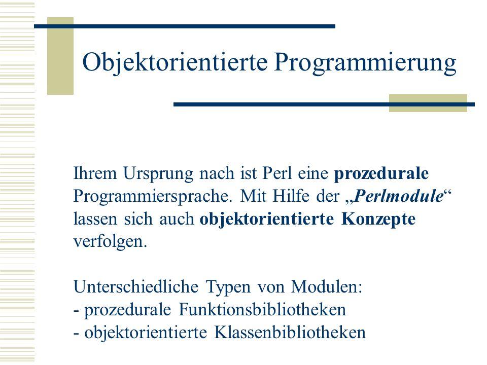Prozedurale Funktionsbibliotheken #!/usr/bin/perl # Deklaration der Funktionen sub vorstellung# Unterprogramm vorstellung { my $name = $_[0]; my $alter = $_[1]; printf (\nHallo, ich heisse %s und bin %s \n\n, $name, $alter); } sub seit_wann_erwachsen# Unterprogramm seit_wann_erwachsen { my $alter = $_[0]; return $alter – 18; } # Arbeitsteil des Programmes $person = Hugo; print Reden wir mal ueber $person\n\n; vorstellung ($person, 40); $erwachsen = seit_wann_erwachsen (40); print $person ist seit $erwachsen Jahren erwachsen\n\n;