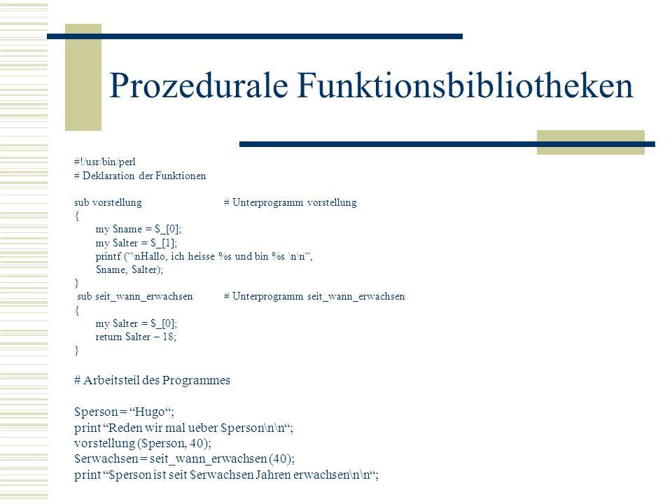 Prozedurale Funktionsbibliotheken #!/usr/bin/perl # Deklaration der Funktionen sub vorstellung# Unterprogramm vorstellung { my $name = $_[0]; my $alte
