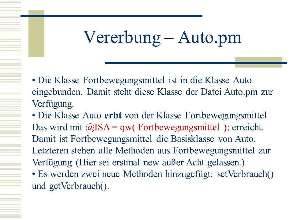 Vererbung – Auto.pm Die Klasse Fortbewegungsmittel ist in die Klasse Auto eingebunden. Damit steht diese Klasse der Datei Auto.pm zur Verfügung. Die K