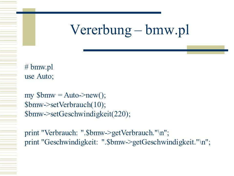 Vererbung – bmw.pl # bmw.pl use Auto; my $bmw = Auto->new(); $bmw->setVerbrauch(10); $bmw->setGeschwindigkeit(220); print