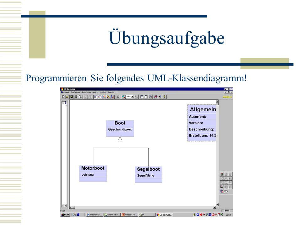 Übungsaufgabe Programmieren Sie folgendes UML-Klassendiagramm!