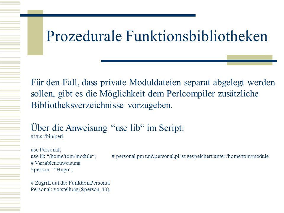 Prozedurale Funktionsbibliotheken Für den Fall, dass private Moduldateien separat abgelegt werden sollen, gibt es die Möglichkeit dem Perlcompiler zus